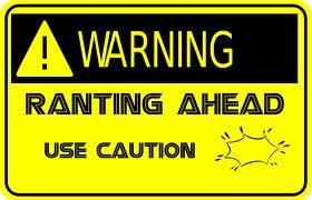 ranting warning
